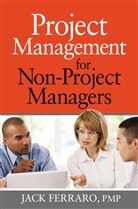 Jack Ferraro - Project Management for Non-Project Managers