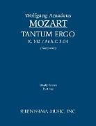 Wolfgang Amadeus Mozart, Richard W. Sargeant - Tantum Ergo, K. 142 / Anh.C 3.04 - Study Score