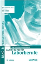 Lau, Fran Laut, Franz Laut, Wolf Raine Less, Schaude, Rolf Schauder... - Die handlungsorientierte Ausbildung für Laborberufe - 3: Prüfungsvorbereitung