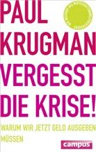 Paul Krugman, Paul R. Krugman, Jürgen Neubauer - Vergesst die Krise!