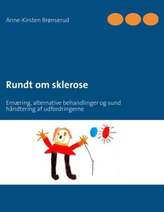 Anne-Kirsten Brønserud - Rundt om sklerose - Ernæring, alternative behandlinger og sund håndtering af udfordringerne