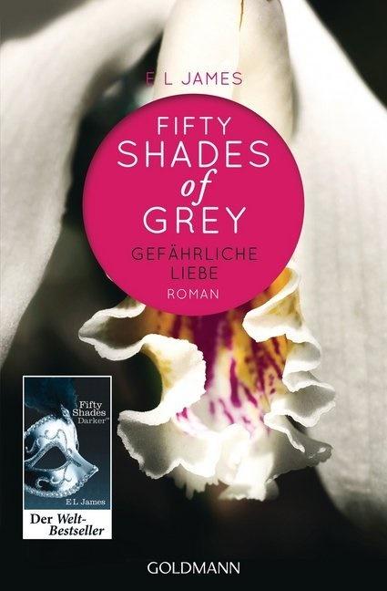 E L James, E. L. James - Fifty Shades of Grey - Gefährliche Liebe - Roman. Deutsche Erstausgabe