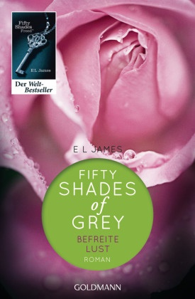 E L James, E. L. James - Shades of Grey - Befreite Lust - Roman. Deutsche Erstausgabe