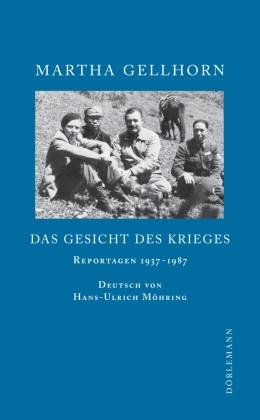 Martha Gellhorn, Hans-Ulrich Möhring - Das Gesicht des Krieges - Reportagen 1937-1987