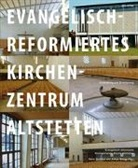 Urs Baur, Daniela Decurtins, Arthur Rüegg, Hans Finsler, Hans Finsler, Heinrich Helfenstein... - Evangelisch-reformiertes Kirchenzentrum Altstetten