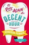 Joshua Ferris, Ferris Joshua - To Rise Again At a Decent Hour