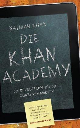 Salman Khan - Die Khan-Academy - Die Revolution für die Schule von morgen