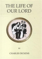 Charles Dickens - The Life of Our Lord