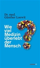 Günther Loewit - Wie viel Medizin überlebt der Mensch?