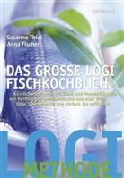 Fischer, Anna Fischer, Thie, Susann Thiel, Susanne Thiel - Das große LOGI-Fischkochbuch