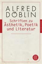 Alfred Döblin - Schriften zu Ästhetik, Poetik und Literatur