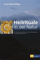 Walser-Biffiger, U. Walser-Biffiger, Ursula Walser-Biffiger, Ursula Walser-Biffiger - Heilrituale in der Natur