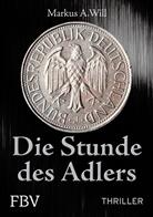 Markus A Will, Markus A. Will, Markus Will A. - Die Stunde des Adlers