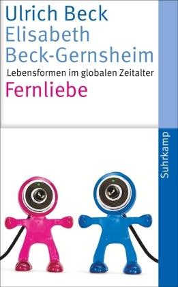 Bec, Ulric Beck, Ulrich Beck,  Beck-Gernsheim, Elisabeth Beck-Gernsheim - Fernliebe - Lebensformen im globalen Zeitalter