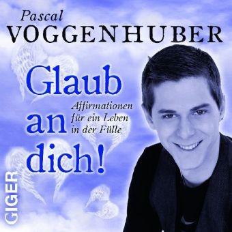 Pascal Voggenhuber, Pascal Voggenhuber - Glaub an dich!, 1 Audio-CD (Hörbuch) - Affirmationen für ein Leben in Fülle. Gesprochen vom Autor