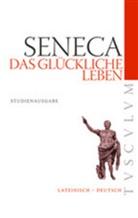 Seneca, Seneca, Lucius A Seneca, Raine Nickel, Rainer Nickel - Das glückliche Leben. De vita beata