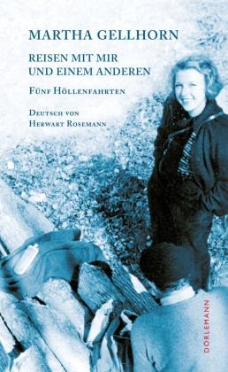Martha Gellhorn, Sigrid Löffler, Herwart Rosemann - Reisen mit mir und einem Anderen - Fünf Höllenfahrten. Nachw. v. Sigrid Löffler