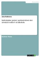Jana Kubicova - Individuálne prejavy spoluzávislosti detí závislých rodicov od alkoholu
