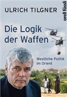 Ulrich Tilgner - Die Logik der Waffen