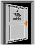 Bente-Ingrid Bruun - Liaisonpsykiatri og term-modellen