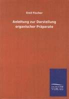 Emil Fischer - Anleitung zur Darstellung organischer Präparate