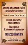 Franz Schoenwerth, Franz Schonwerth, Franz von Schonwerth, Franz Xaver Von Schonwerth, Franz von Schönwerth, Franz Xaver Von Schnwerth... - Original Bavarian Folktales: A Schoenwerth Selection