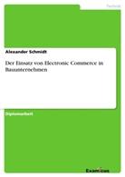 Alexander Schmidt - Der Einsatz von Electronic Commerce in Bauunternehmen