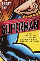 Larry Tye - Superman The High-Flying History of America's Most Enduring Hero