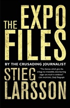 Stieg Larsson, Daniel Poohl - The Expo Files: Articles by the Crusading Journalist