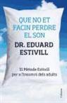 Eduard Estivill Sancho - Que no et facin perdre el son : El Mètode Estivill per a l'insomni dels adults
