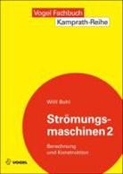 Willi Bohl - Strömungsmaschinen - 2: Berechnung und Konstruktion