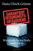 Hans-U Grimm, Hans-Ulrich Grimm - Garantiert gesundheitsgefährdend