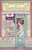 Kathryn Littlewood, Eva Schöffmann-Davidov - Die Glücksbäckerei - Das magische Rezeptbuch