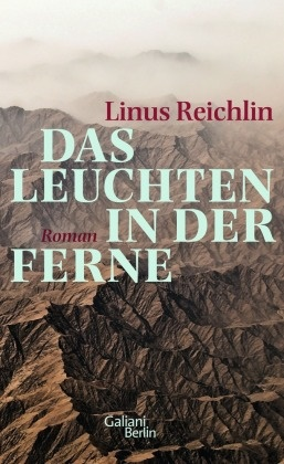 Linus Reichlin - Das Leuchten in der Ferne - Roman