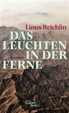Linus Reichlin - Das Leuchten in der Ferne