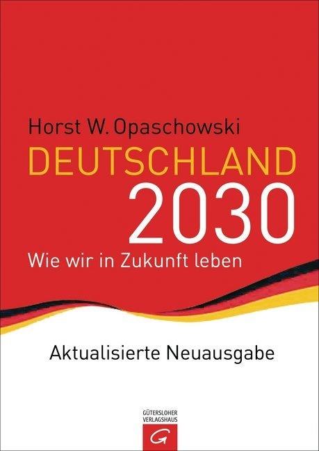Horst W. Opaschowski - Deutschland 2030 - Wie wir in Zukunft leben