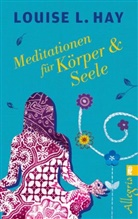 Hay, Louise Hay, Louise L Hay, Louise L. Hay - Meditationen für Körper & Seele