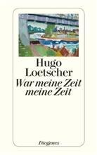 Hugo Loetscher - War meine Zeit meine Zeit