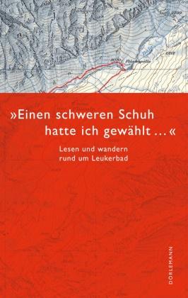 """Ruprech, Hans Ruprecht,  Schmid, Salzmann u a - """"Einen schweren Schuh hatte ich gewählt..."""" - Lesen und wandern rund um Leukerbad"""
