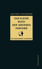 Sanchez, Tania Sanchez, Turi, Luc Turin, Luca Turin, Frauke Czwikla... - Das kleine Buch der großen Parfums