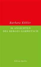 Barbara Köhler, Barbara Köhler - 36 Ansichten des Berges Gorwetsch