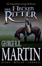Ben Avery, Mik Cromwell, Mike Cromwell, George R Martin, Mike Miller, Mike u a Miller... - Der Heckenritter, Graphic Novel. Bd.1