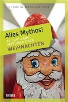 Claudia Weingartner - Alles Mythos!: 24 populäre Irrtümer über Weihnachten