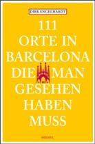 Dirk Engelhardt - 111 Orte in Barcelona, die man gesehen haben muss