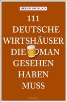 Bernd Imgrund - 111 Deutsche Wirtshäuser, die man gesehen haben muss
