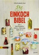 Ulrich J Zeni, Ulrich J. Zeni, Ulrich Jakob Zeni - Die Einkoch-Bibel