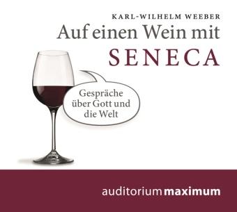 Karl Wilhelm Weeber, Karl-Wilhelm Weber, Hans-Henrik Wöhler, Luca Zamperoni - Auf einen Wein mit Seneca, Audio-CD (Hörbuch) - Gespräche über Gott und die Welt