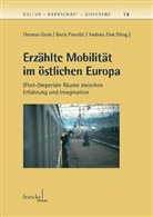 Thomas Grob, Boris Previsic, Andrea Zink, Thomas Grob, Bori Previsic, Boris Previsic... - Erzählte Mobilität im östlichen Europa