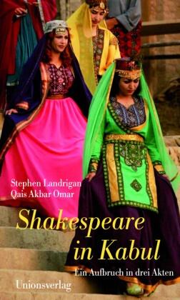 AKBAR OMAR, Qais Akbar Omar,  Landriga, Stephe Landrigan, Stephen Landrigan, Qais Akbar Omar... - Shakespeare in Kabul - Ein Aufbruch in drei Akten