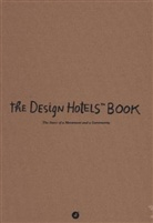 Gestalten, Design Hotels, Desig Hotels - THE DESIGN HOTELS BOOK 2013 /ANGLAIS